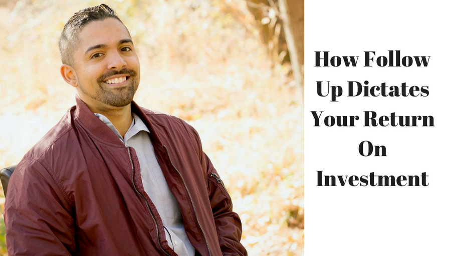 How Follow Up Dictates Your Return On Investment