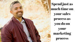 Spend just as much time on your sales process as you do on your marketing process