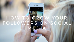 How to Grow Your Followers On Social Media