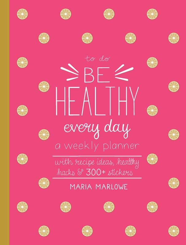 Be Healthy Every Day, A Weekly Planner