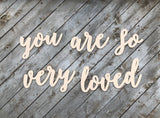 You are so very loved MDF Saying Cutout | Typography sign | Start at Home Decor