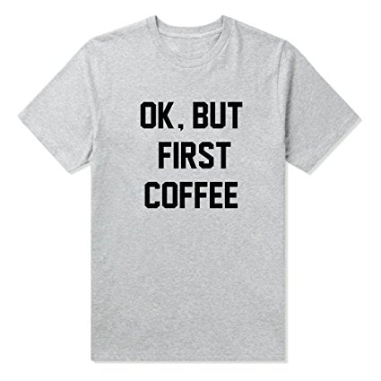 OK BUT FIRST COFFEE T-shirt - Cocus Pocus