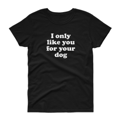 I Only Like You for your Dog T-Shirt - Cocus Pocus