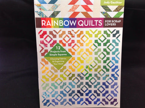 Rainbow Quilts for Scrap Lovers - 12 Projects from Simple Squares