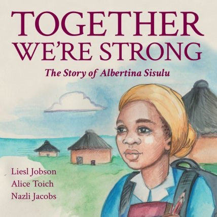 TOGETHER WE'RE STRONG | THE STORY OF ALBERTINA SISULU
