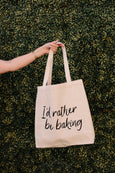 I'd Rather Be Baking Tote