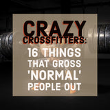 Crazy CrossFitters: 16 Things That Gross 'Normal' People Out