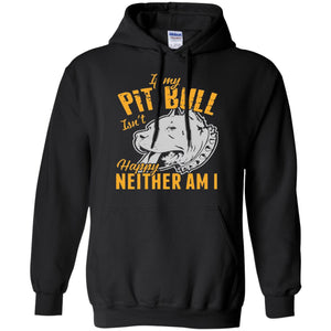If My Pit Bull Isn't Happy Neither Am I Adult Unisex Hoodie - PrintMeLLC
