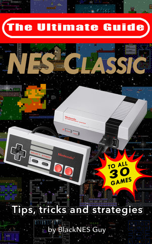 The Ultimate Guide To The NES Classic Edition: Tips, Tricks and Strategies To All 30 Games
