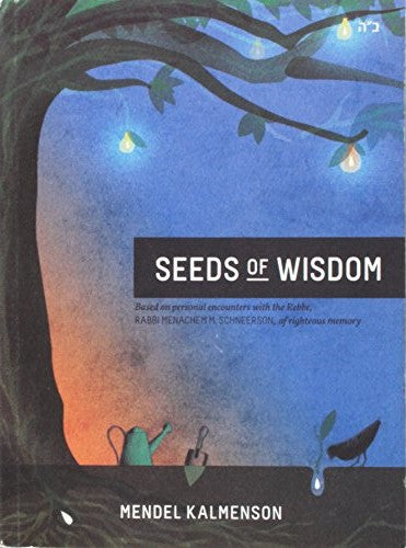 Seeds of Wisdom: Based on Personal Encounters With the Rebbe, Rabbi Menachem M. Schneerson