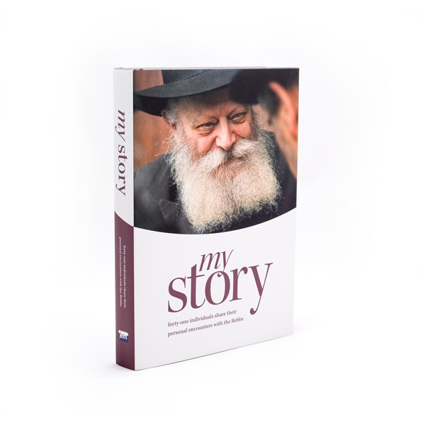 My Story: Forty-One Individuals Share Their Personal Encounters With The Rebbe.