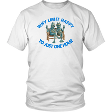 Why Limit Happy To Just One Hour Unisex T-Shirt