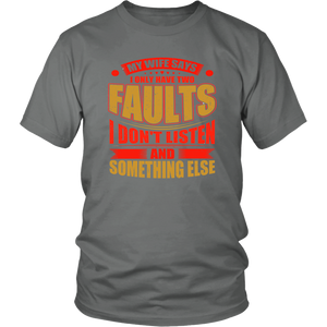 My Wife Says I Have Faults Husband Wife Funny Tee Unisex T-Shirt