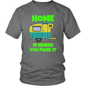 Home Is Where You Park It Camping Trailer Happy Campers Unisex T-Shirt