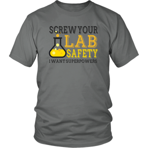 Screw Your Lab Safety I Want Superpowers Unisex T-Shirt
