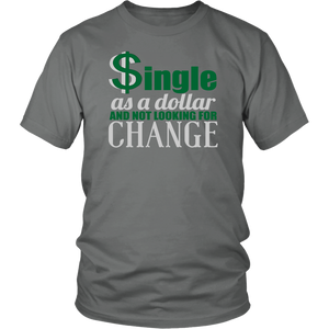 Single As A Dollar And Not Looking For Change Unisex T-Shirt