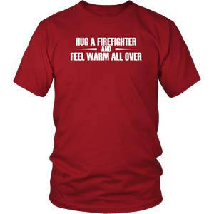 Hug A Firefighter And Feel Warm All Over Unisex T-Shirt gift