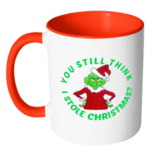 Grinch You Still Think I Stole Christmas 11 oz White With Accent Color Mug red