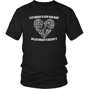 Cute Enough To Stop Your Heart Skilled Enough To Restart It Unisex T-Shirt