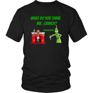 What Do You Think Mr. Grinch gift tee christmas gift
