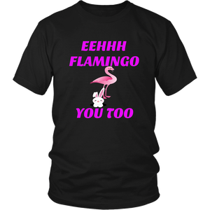 EEHHH Flamingo You Too Unisex T-Shirt