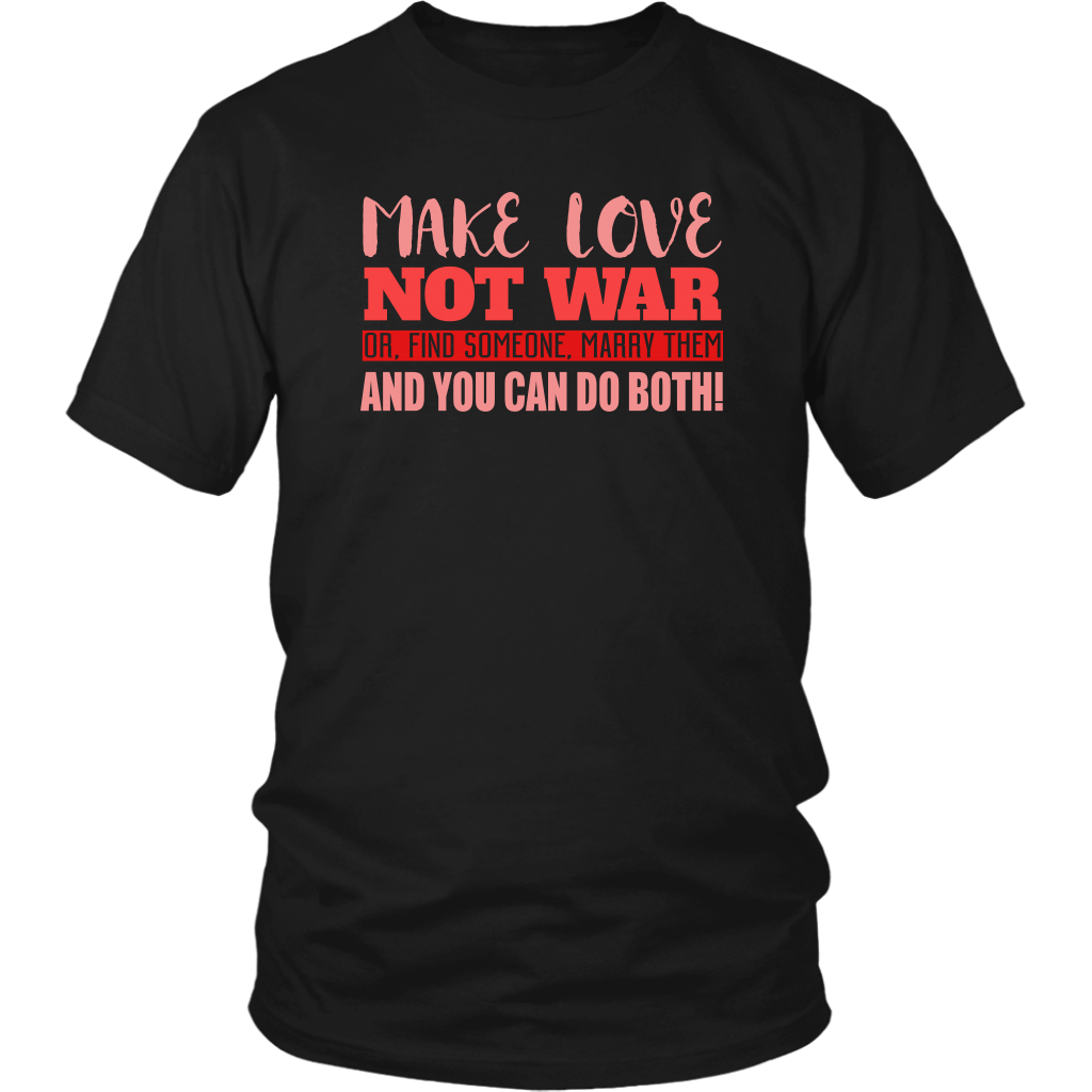 Make Love Not War Or Find Someone Marry Them And You Can Do Both Unisex T-Shirt