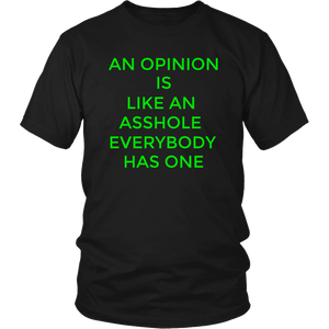 An Opinion Is Like An Asshole Everybody Has One Unisex T-Shirt