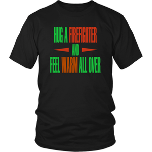 Hug A Firefighter And Feel Warm All Over Unisex T-Shirt
