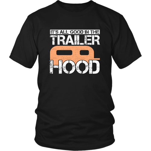Its All Good In The Trailer Hood Unisex T-Shirt