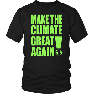 Make The Climate Great Again Unisex T-Shirt