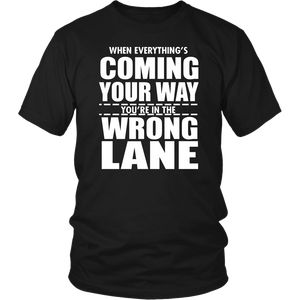 When Everythings Is In Your Way You Are In The Wrong Lane Unisex T-Shirt