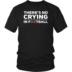 There's No Crying In Football Unisex T-shirt