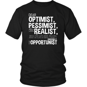 Dear Optimist Pessimist And Realist Unisex T-Shirt Opportunist