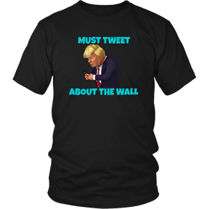 Trump Must Tweet About The Wall Unisex T-Shirt