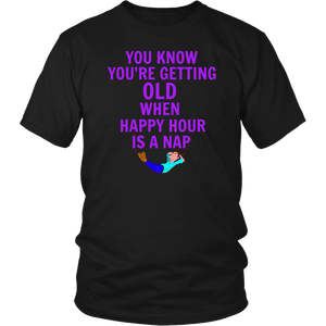 You Know You're Getting Old When Happy Hour Is A Nap Unisex T-Shirt dad gift christmas gift