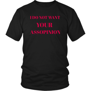 I Do Not Want Your Assopinion Unisex T-Shirt