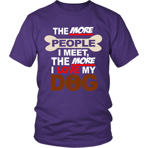 The More People I Meet The More I Love My Dog Unisex T-Shirt