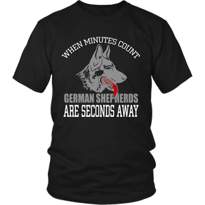 When Minutes Count German Shepherds Are Seconds Away Unisex  T-Shirt