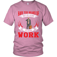 Have You Heard Of The 9 To 5 Scam Unisex T-shirt