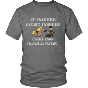 If Wishes Were Horses Beggars Would Ride Unisex T-Shirt