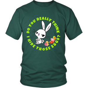 Bunny Do You Really Think I Hide Those Eggs Unisex T-Shirt