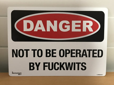 https://theinappropriategiftco.com/products/danger-not-to-be-operated-by-fuckwits-1