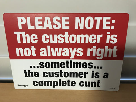 https://theinappropriategiftco.com/products/the-customer-is-not-always-right-sign