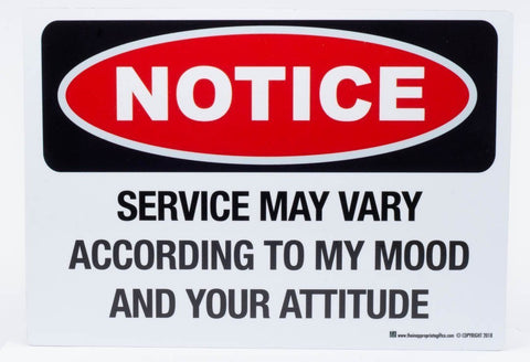 https://theinappropriategiftco.com/products/notice-service-may-vary-according-to-my-mood-and-your-attitude-1