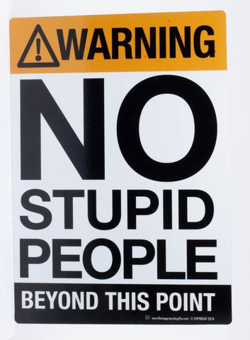 https://theinappropriategiftco.com/products/warning-no-stupid-people-beyond-this-point-1