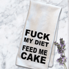 Fuck My Diet, Feed Me Cake