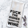 Fuck The Dishes, Where's The Wine Tea Towel.