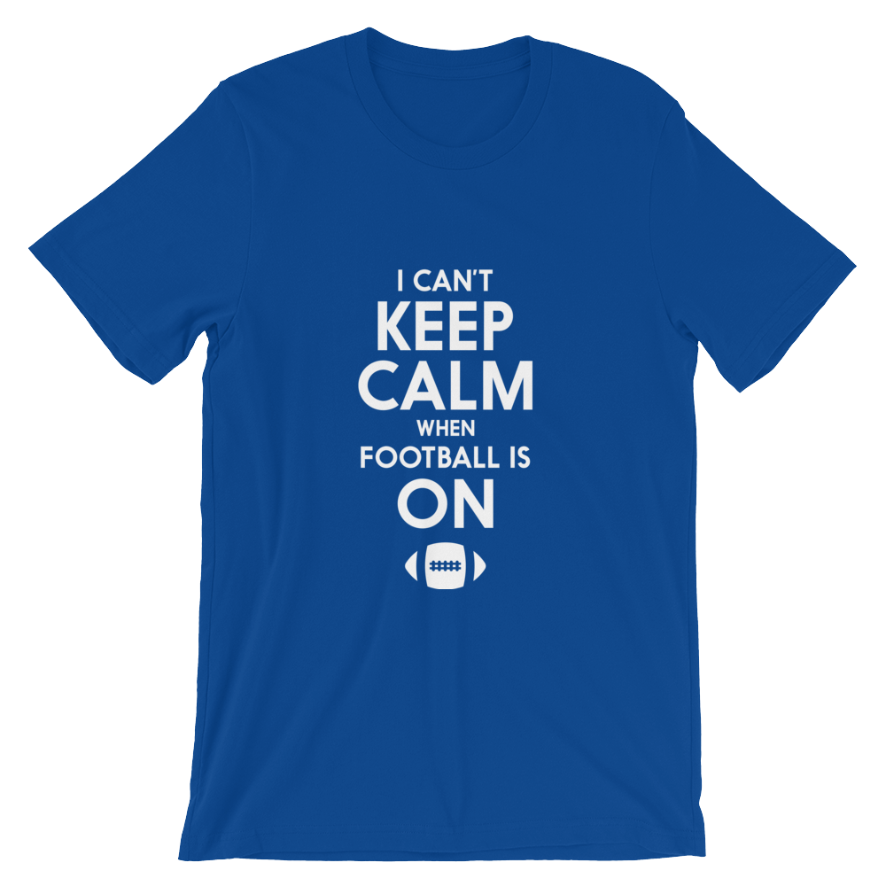 Can't Keep Calm - Funny Football T-Shirt - Crafted Sports