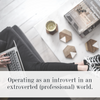 Operating as an introvert in an extroverted (professional) world