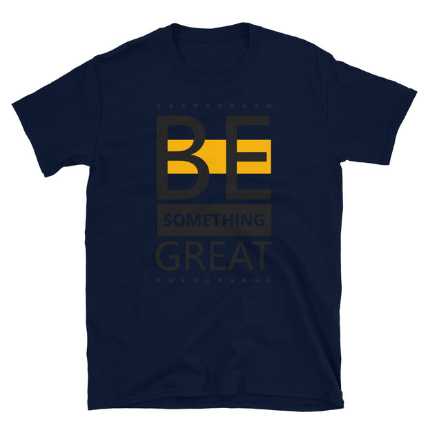 BE SOMETHING GREAT Short-Sleeve T-Shirt